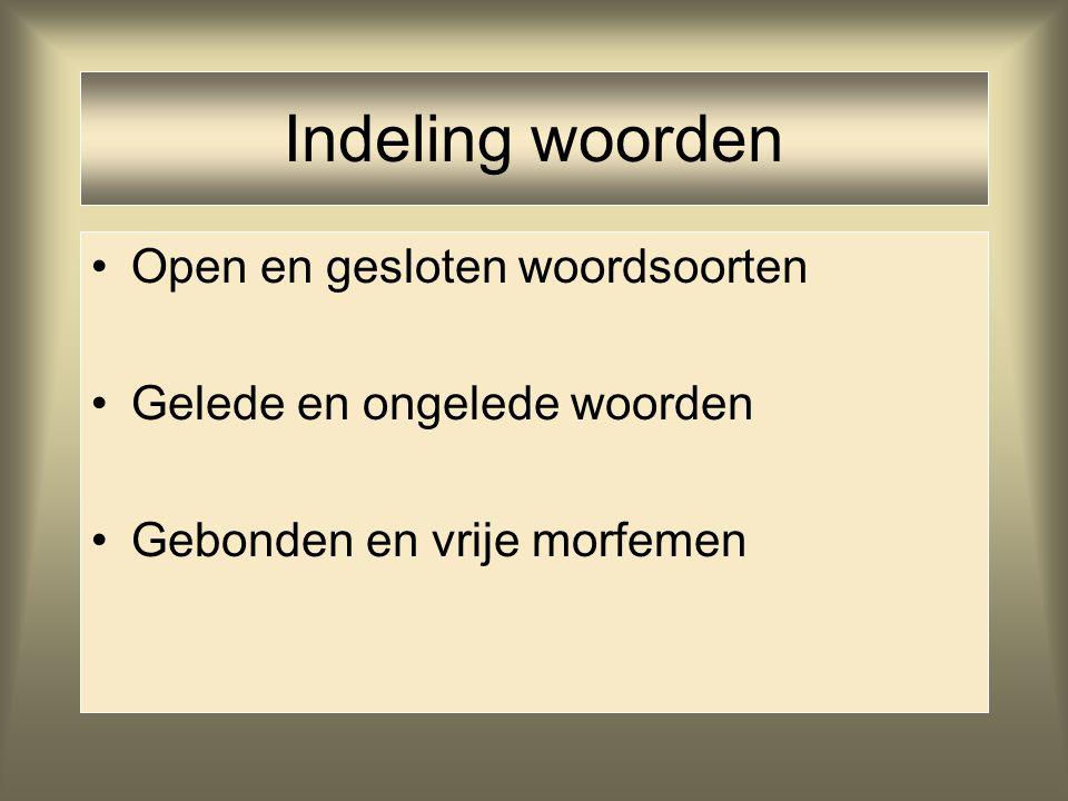 Indeling woorden Open en gesloten woordsoorten