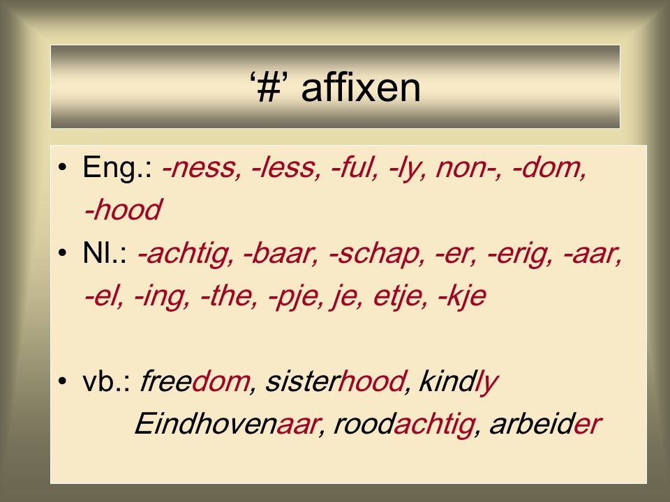 '#' affixen Eng.: -ness, -less, -ful, -ly, non-, -dom, -hood