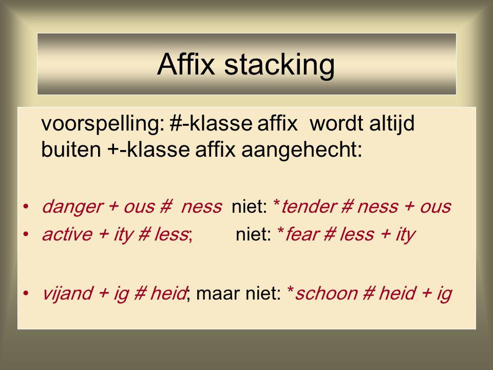 Affix stacking voorspelling: #-klasse affix wordt altijd buiten +-klasse affix aangehecht: danger + ous # ness niet: *tender # ness + ous.