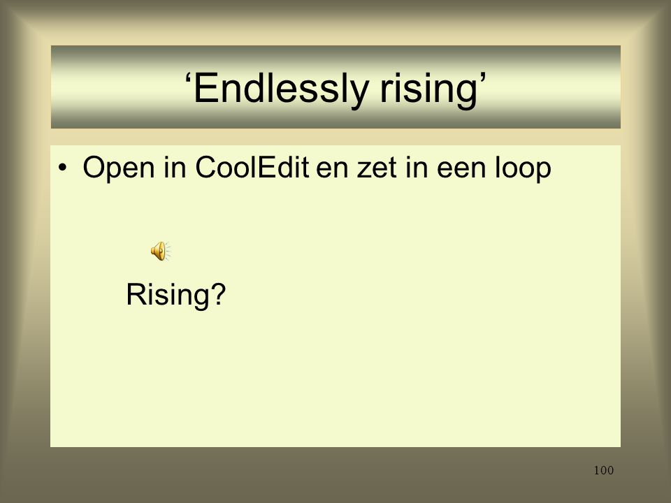 'Endlessly rising' Open in CoolEdit en zet in een loop Rising