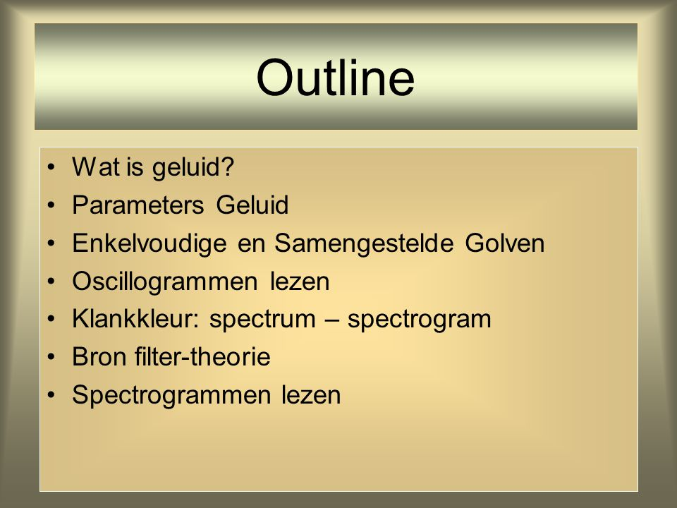 Outline Wat is geluid Parameters Geluid