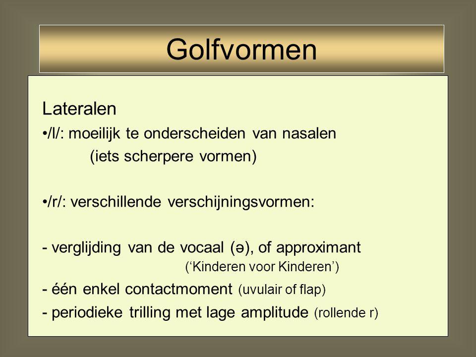 Golfvormen Lateralen /l/: moeilijk te onderscheiden van nasalen