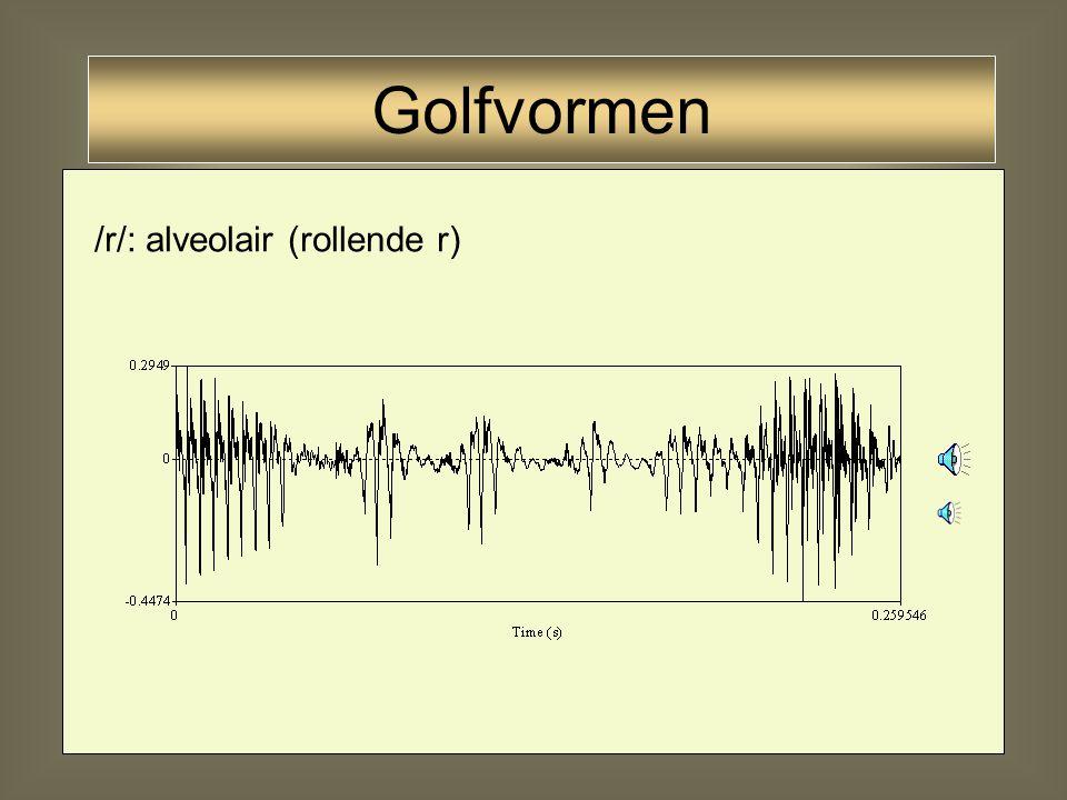 Golfvormen /r/: alveolair (rollende r)