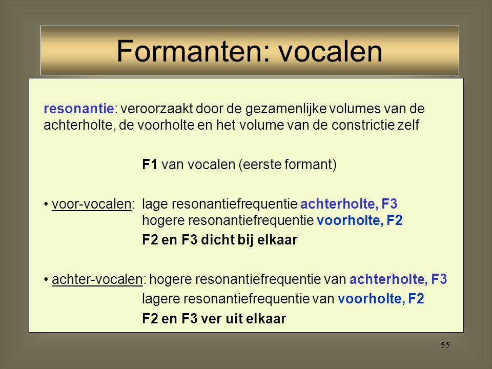 Formanten: vocalen resonantie: veroorzaakt door de gezamenlijke volumes van de achterholte, de voorholte en het volume van de constrictie zelf.