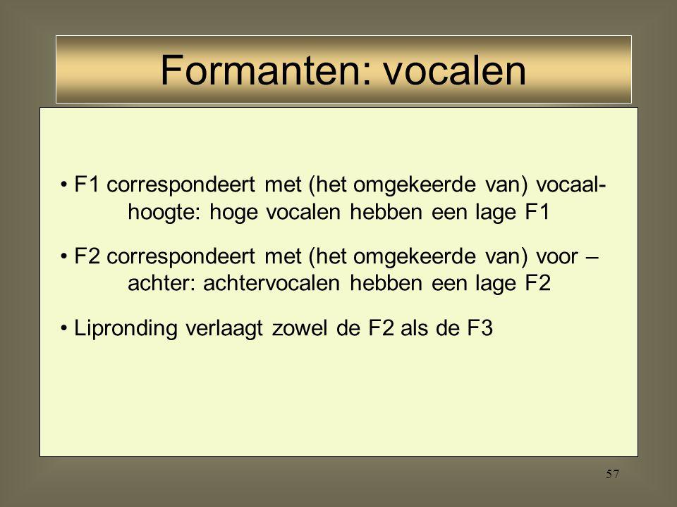 Formanten: vocalen F1 correspondeert met (het omgekeerde van) vocaal- hoogte: hoge vocalen hebben een lage F1.