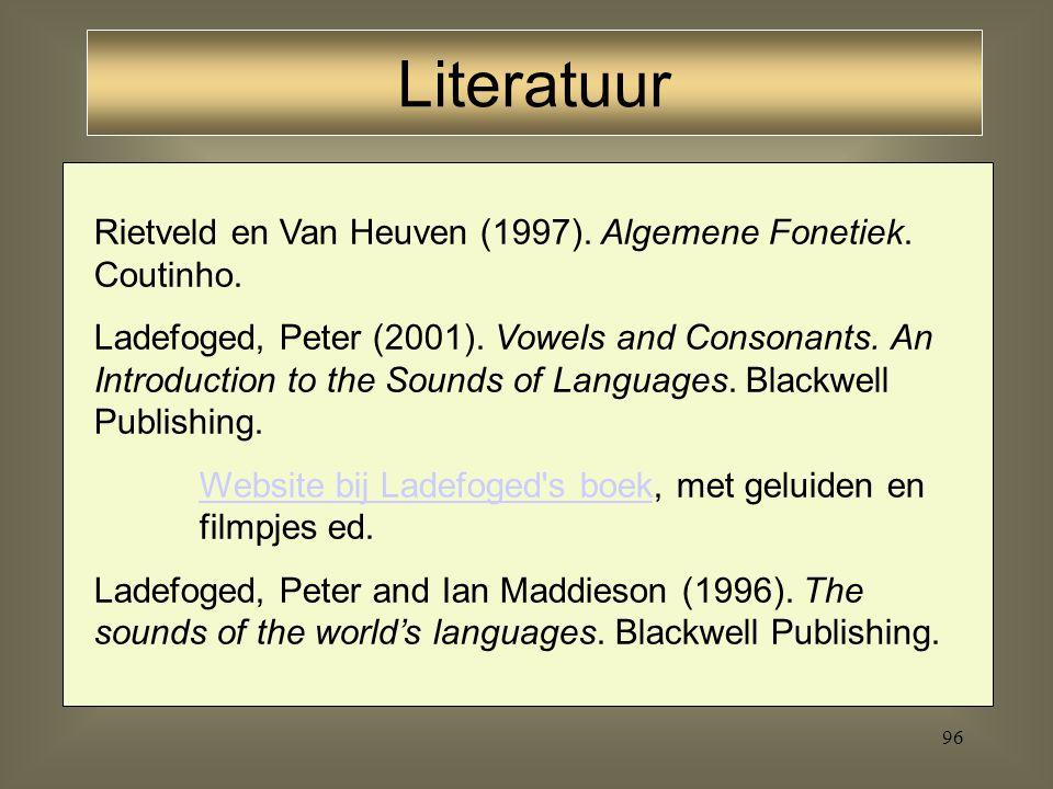 Literatuur Rietveld en Van Heuven (1997). Algemene Fonetiek. Coutinho.