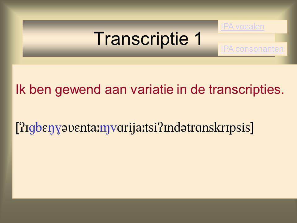 Transcriptie 1 Ik ben gewend aan variatie in de transcripties.