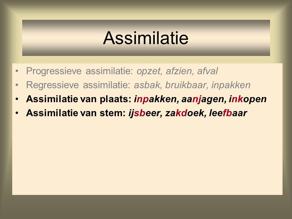 Assimilatie Progressieve assimilatie: opzet, afzien, afval