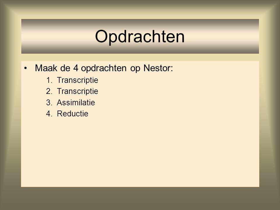 Opdrachten Maak de 4 opdrachten op Nestor: Transcriptie Assimilatie