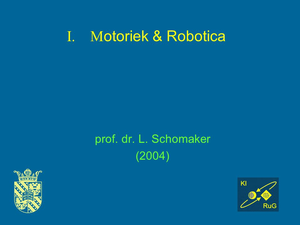 Motoriek & Robotica prof. dr. L. Schomaker (2004) KI RuG