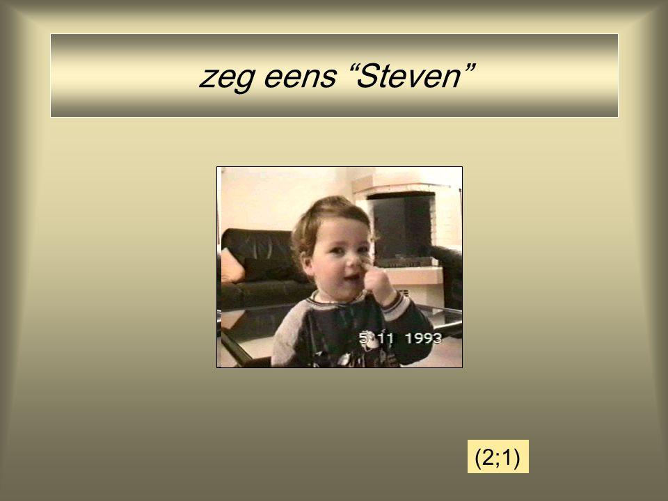 zeg eens Steven (2;1)