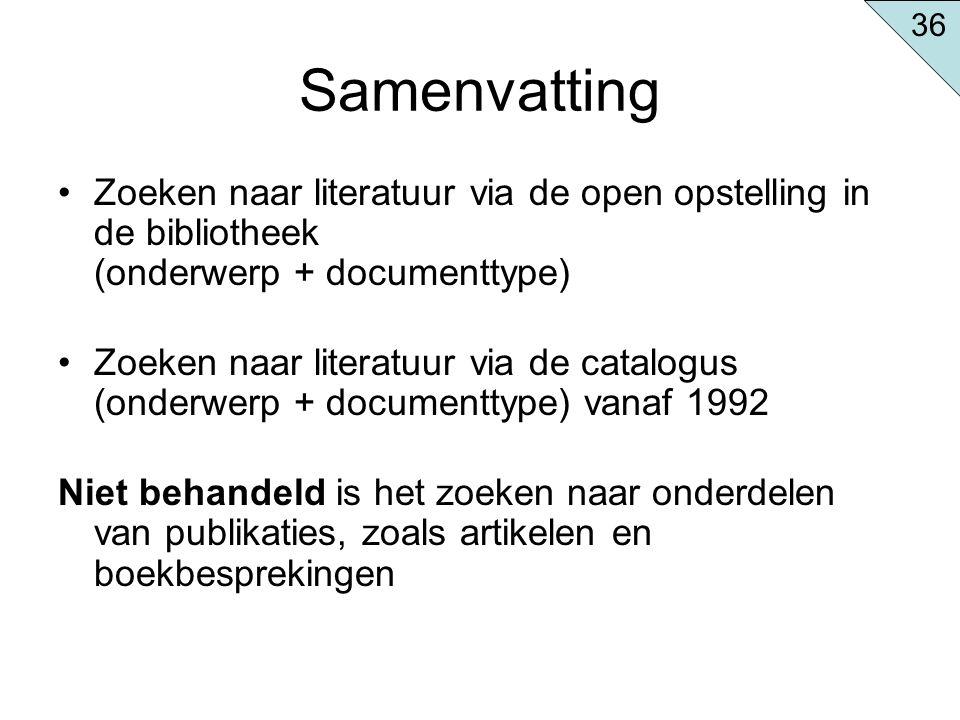 36 Samenvatting. Zoeken naar literatuur via de open opstelling in de bibliotheek (onderwerp + documenttype)