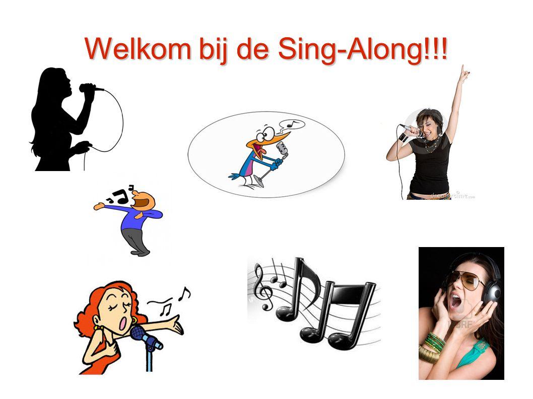 Welkom bij de Sing-Along!!! Welkom bij de Sing-Along!!!