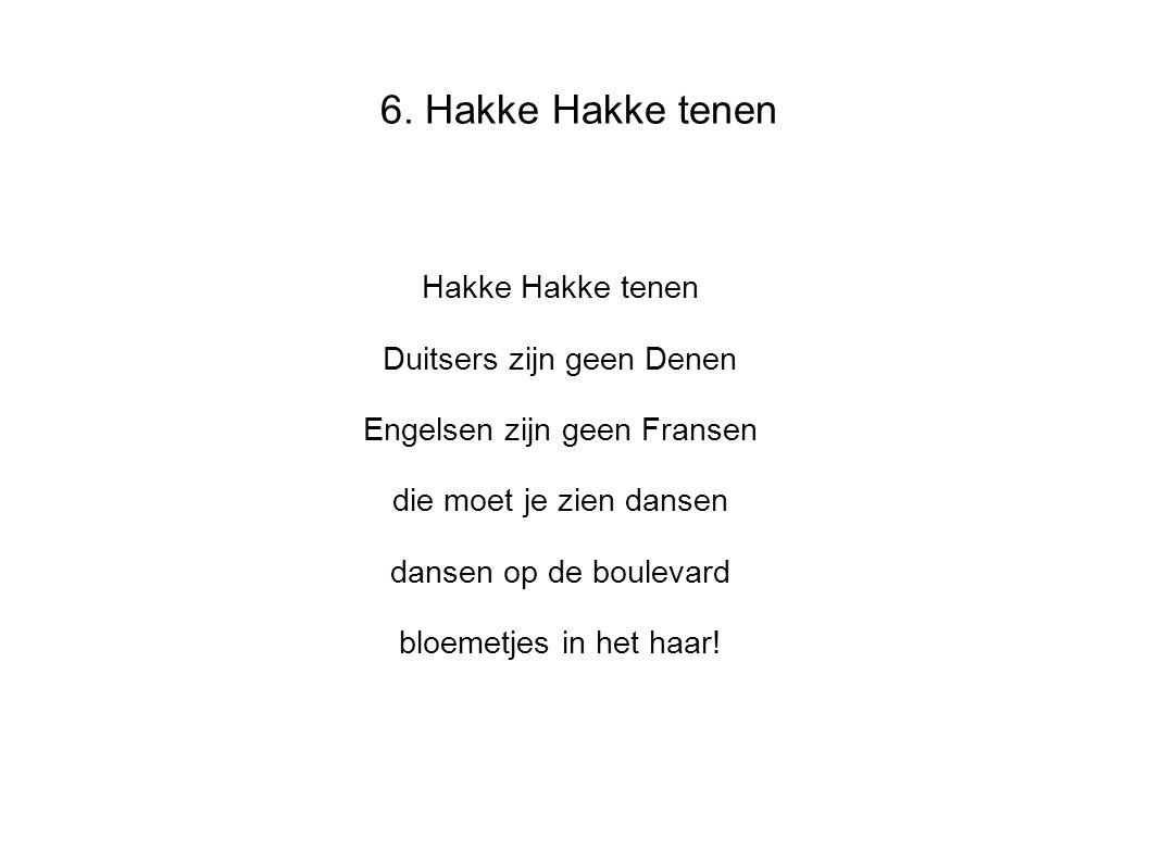 6. Hakke Hakke tenen Hakke Hakke tenen Duitsers zijn geen Denen