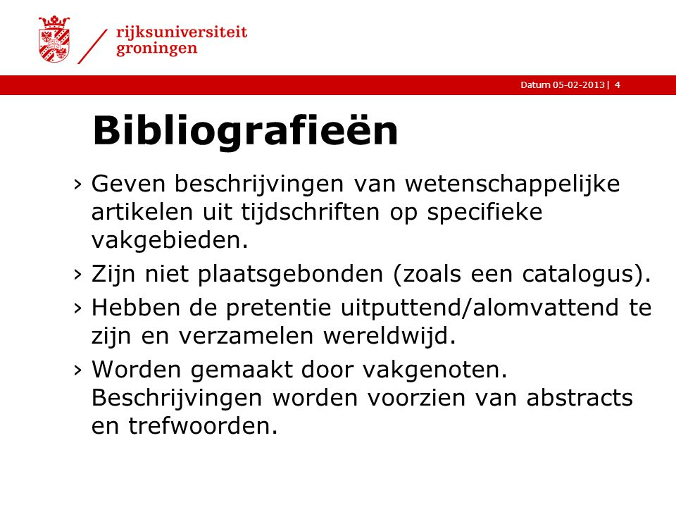 Bibliografieën Geven beschrijvingen van wetenschappelijke artikelen uit tijdschriften op specifieke vakgebieden.