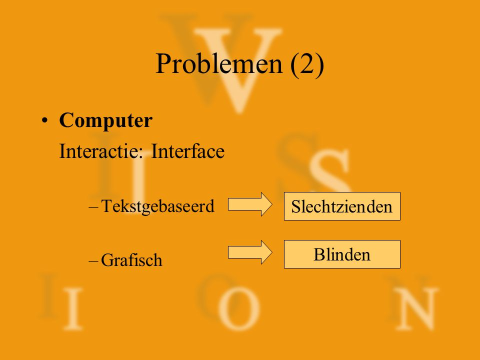 Problemen (2) Computer Interactie: Interface Tekstgebaseerd Grafisch
