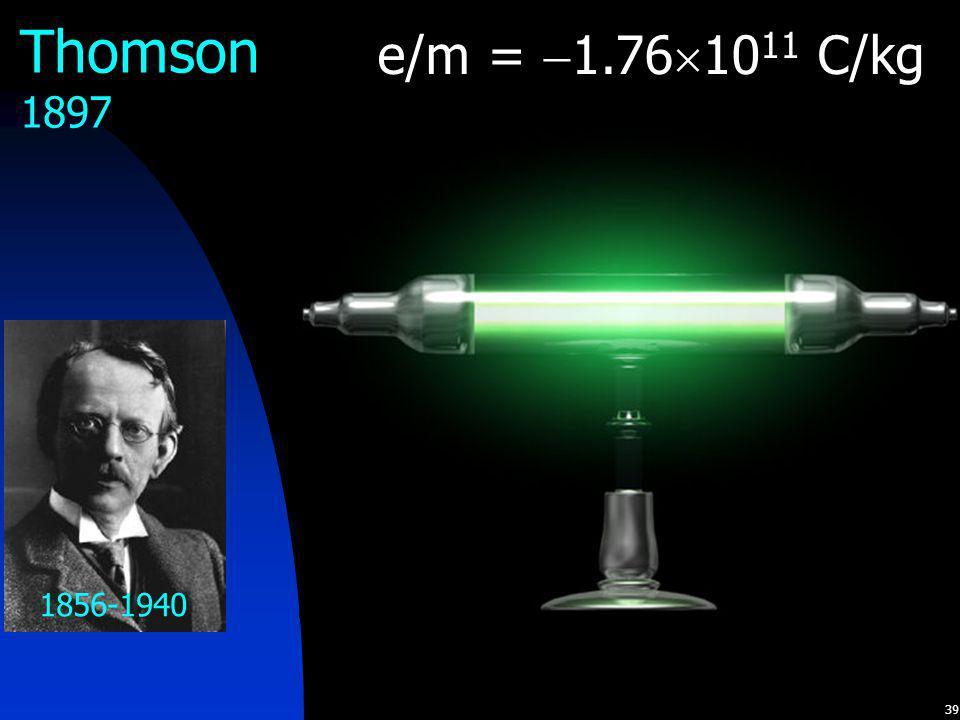 Thomson 1897 e/m = 1.761011 C/kg 1856-1940