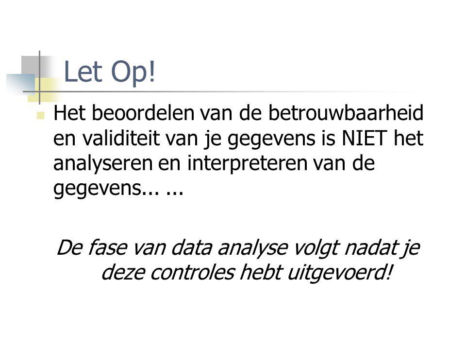 Let Op! Het beoordelen van de betrouwbaarheid en validiteit van je gegevens is NIET het analyseren en interpreteren van de gegevens... ...