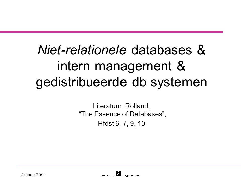 Literatuur: Rolland, The Essence of Databases , Hfdst 6, 7, 9, 10