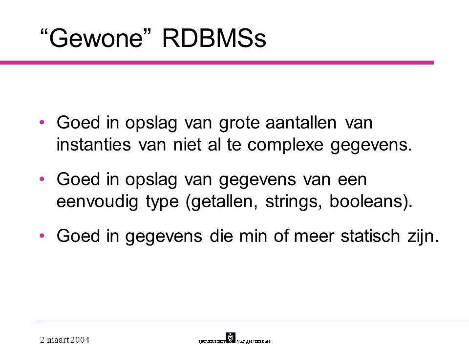 Gewone RDBMSs Goed in opslag van grote aantallen van instanties van niet al te complexe gegevens.
