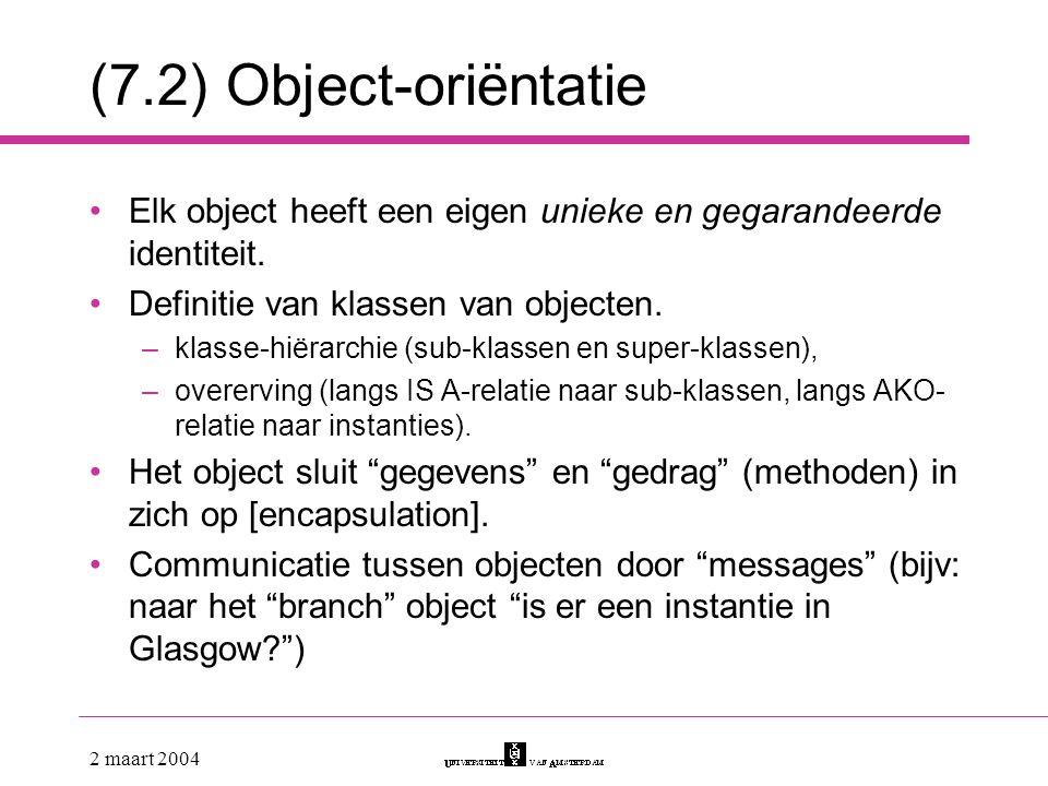 (7.2) Object-oriëntatie Elk object heeft een eigen unieke en gegarandeerde identiteit. Definitie van klassen van objecten.