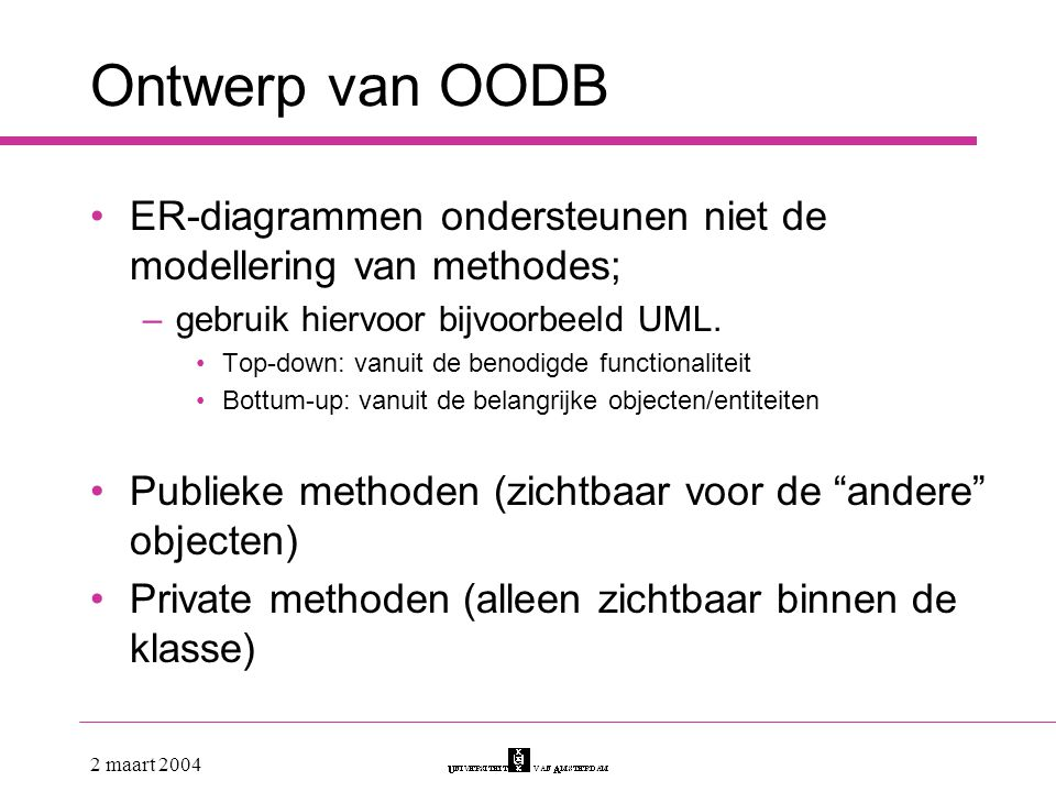 Ontwerp van OODB ER-diagrammen ondersteunen niet de modellering van methodes; gebruik hiervoor bijvoorbeeld UML.