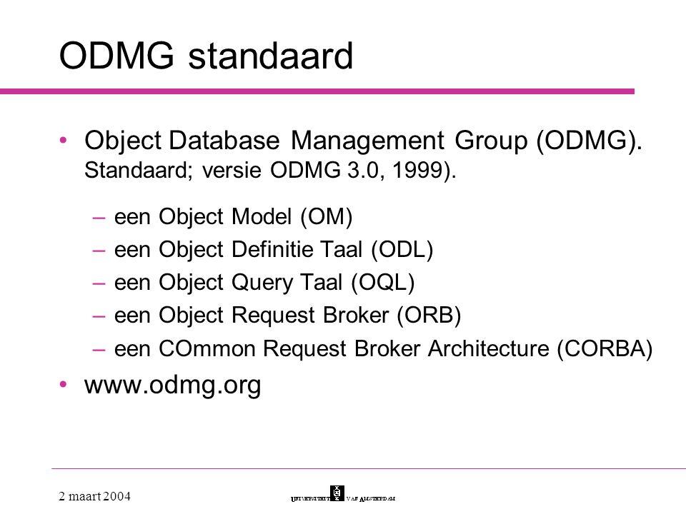 ODMG standaard Object Database Management Group (ODMG). Standaard; versie ODMG 3.0, 1999). een Object Model (OM)