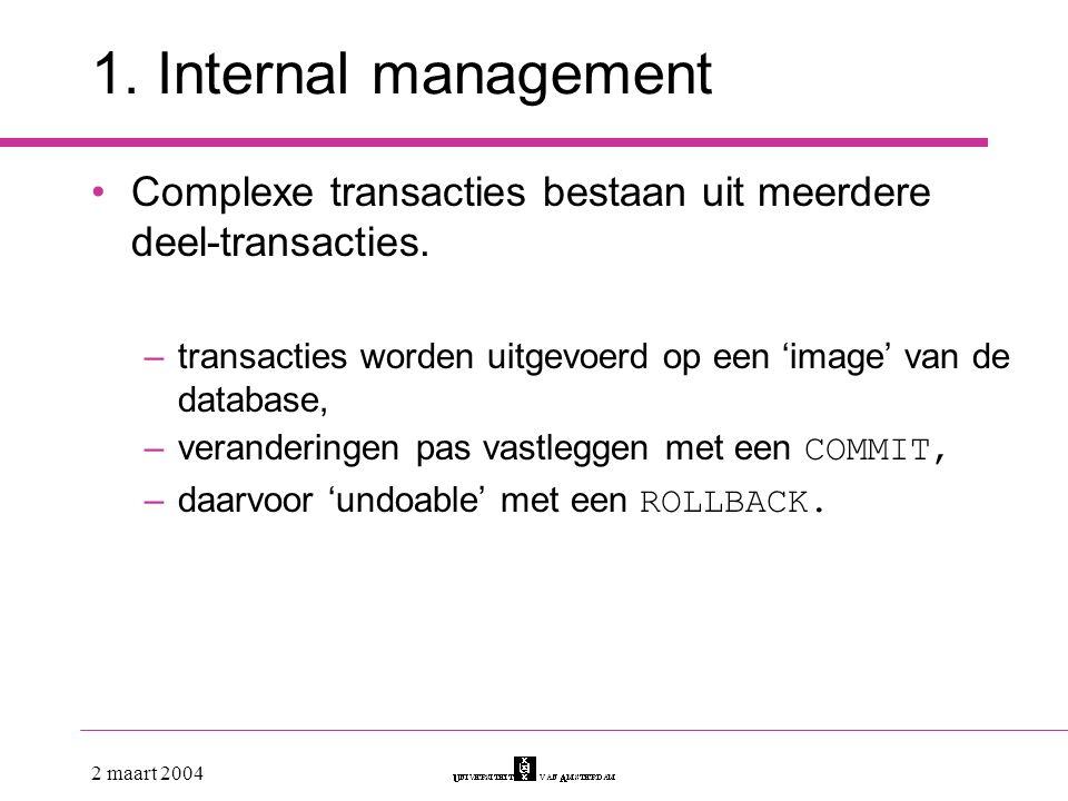 1. Internal management Complexe transacties bestaan uit meerdere deel-transacties. transacties worden uitgevoerd op een 'image' van de database,