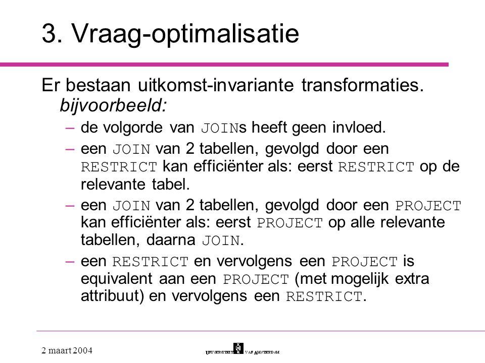 3. Vraag-optimalisatie Er bestaan uitkomst-invariante transformaties. bijvoorbeeld: de volgorde van JOINs heeft geen invloed.