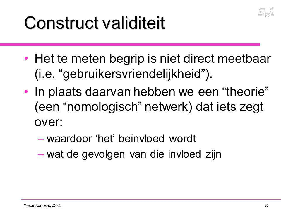 Construct validiteit Het te meten begrip is niet direct meetbaar (i.e. gebruikersvriendelijkheid ).