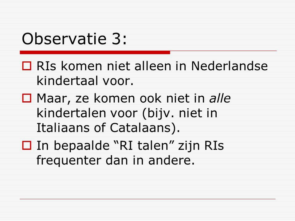 Observatie 3: RIs komen niet alleen in Nederlandse kindertaal voor.