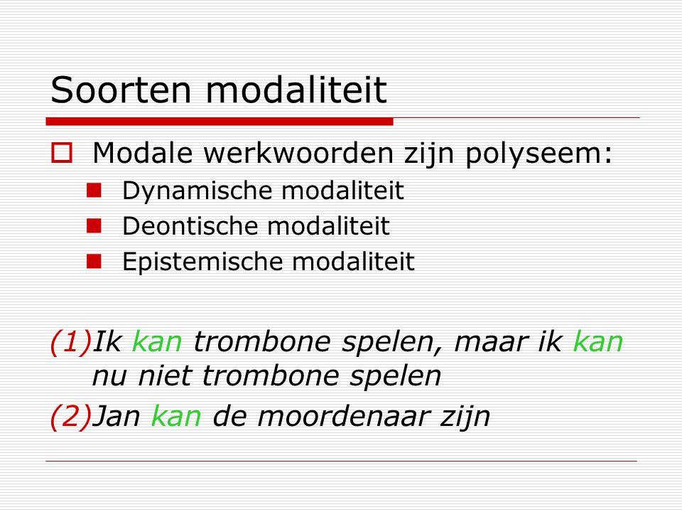 Soorten modaliteit Modale werkwoorden zijn polyseem: