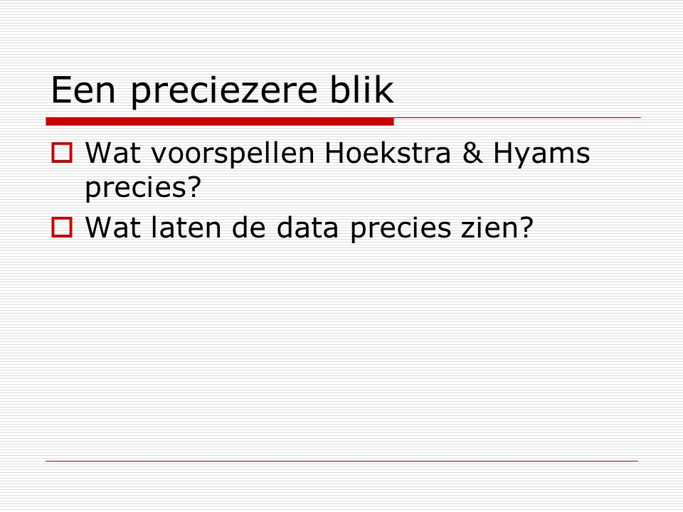 Een preciezere blik Wat voorspellen Hoekstra & Hyams precies