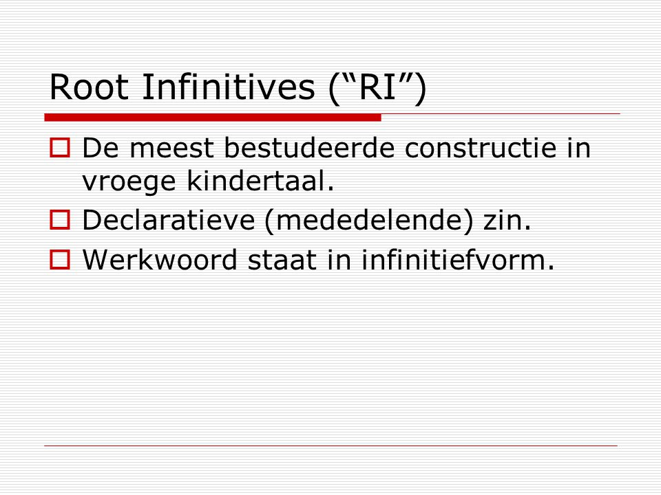 Root Infinitives ( RI )