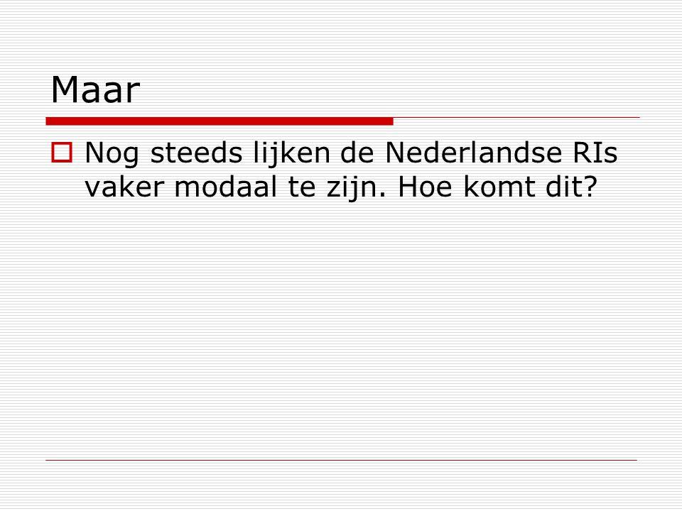 Maar Nog steeds lijken de Nederlandse RIs vaker modaal te zijn. Hoe komt dit