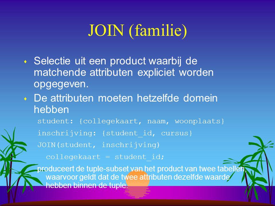 JOIN (familie) Selectie uit een product waarbij de matchende attributen expliciet worden opgegeven.