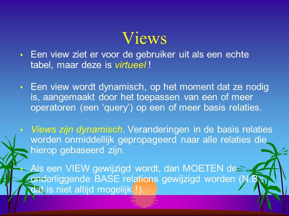 Views Een view ziet er voor de gebruiker uit als een echte tabel, maar deze is virtueel !