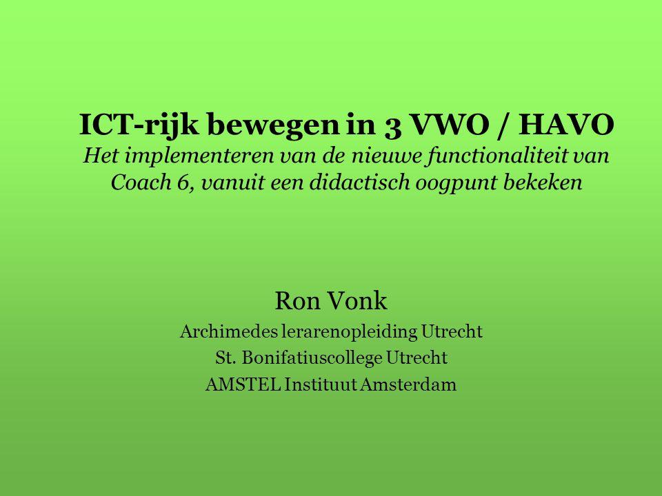 ICT-rijk bewegen in 3 VWO / HAVO Het implementeren van de nieuwe functionaliteit van Coach 6, vanuit een didactisch oogpunt bekeken