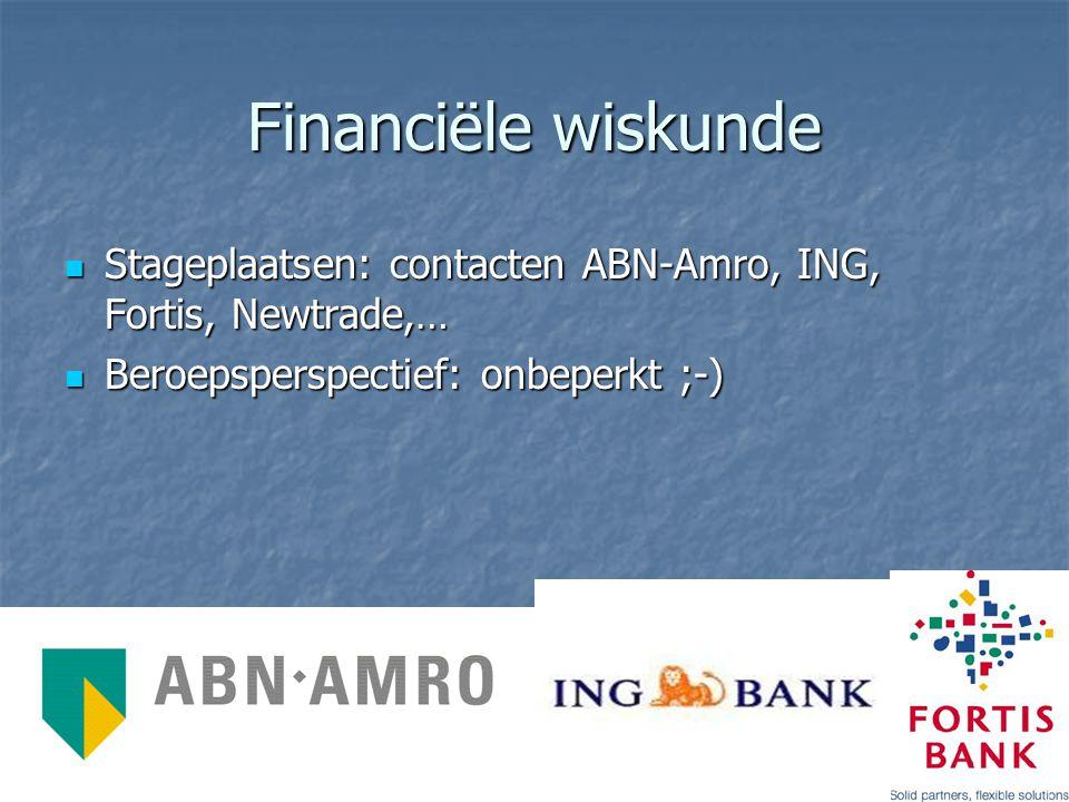 Financiële wiskunde Stageplaatsen: contacten ABN-Amro, ING, Fortis, Newtrade,… Beroepsperspectief: onbeperkt ;-)