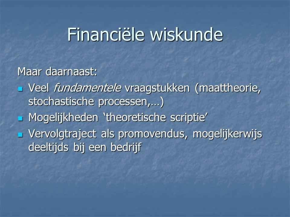 Financiële wiskunde Maar daarnaast: