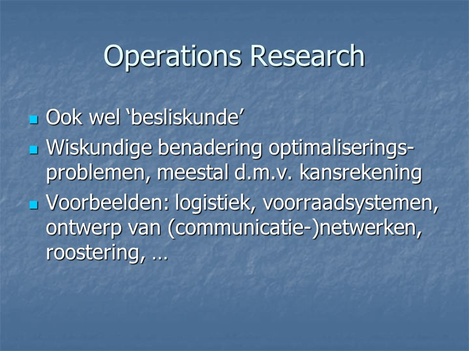 Operations Research Ook wel 'besliskunde'