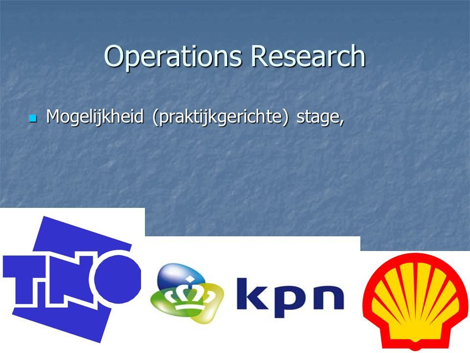 Operations Research Mogelijkheid (praktijkgerichte) stage,