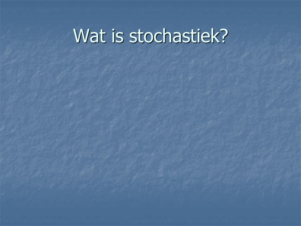Wat is stochastiek