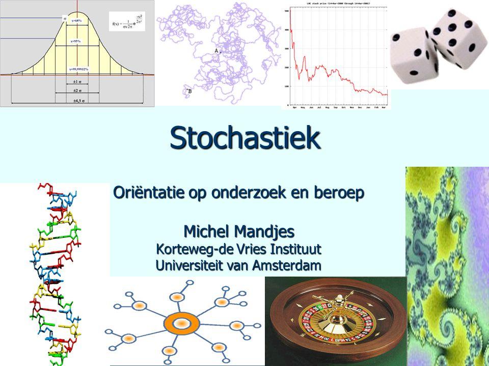 Stochastiek Oriëntatie op onderzoek en beroep Michel Mandjes