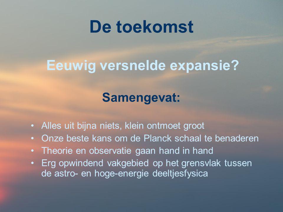 De toekomst Eeuwig versnelde expansie Samengevat: