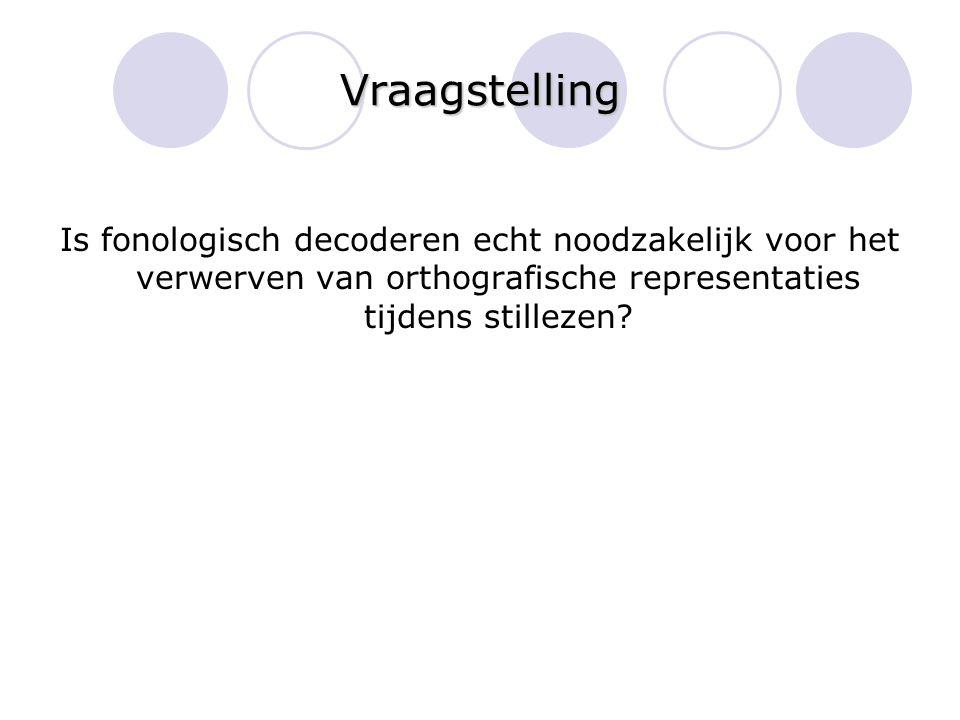Vraagstelling Is fonologisch decoderen echt noodzakelijk voor het verwerven van orthografische representaties tijdens stillezen