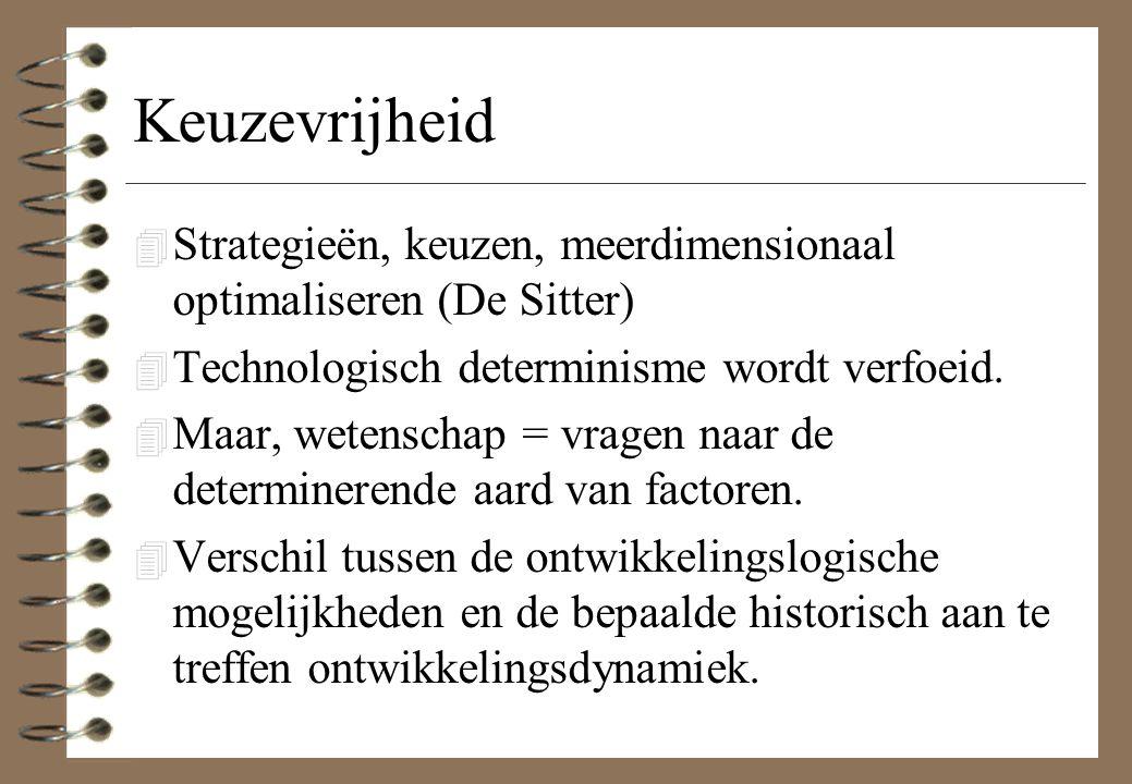 Keuzevrijheid Strategieën, keuzen, meerdimensionaal optimaliseren (De Sitter) Technologisch determinisme wordt verfoeid.