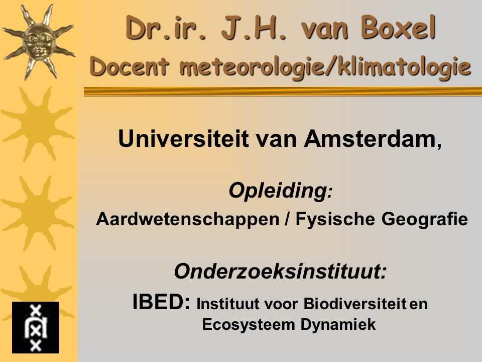 Dr.ir. J.H. van Boxel Docent meteorologie/klimatologie