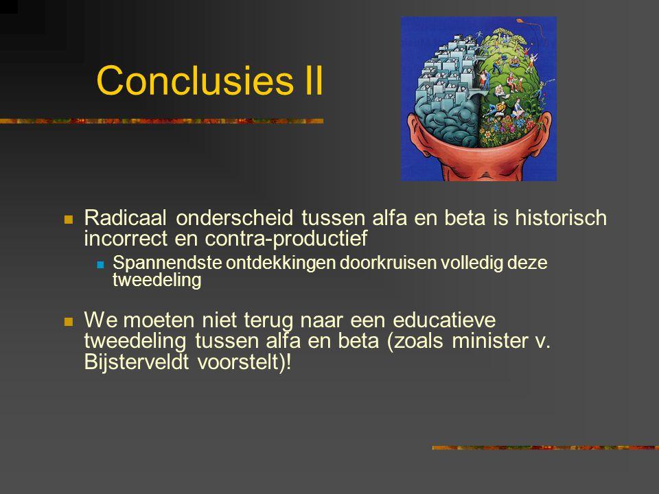 Conclusies II Radicaal onderscheid tussen alfa en beta is historisch incorrect en contra-productief.