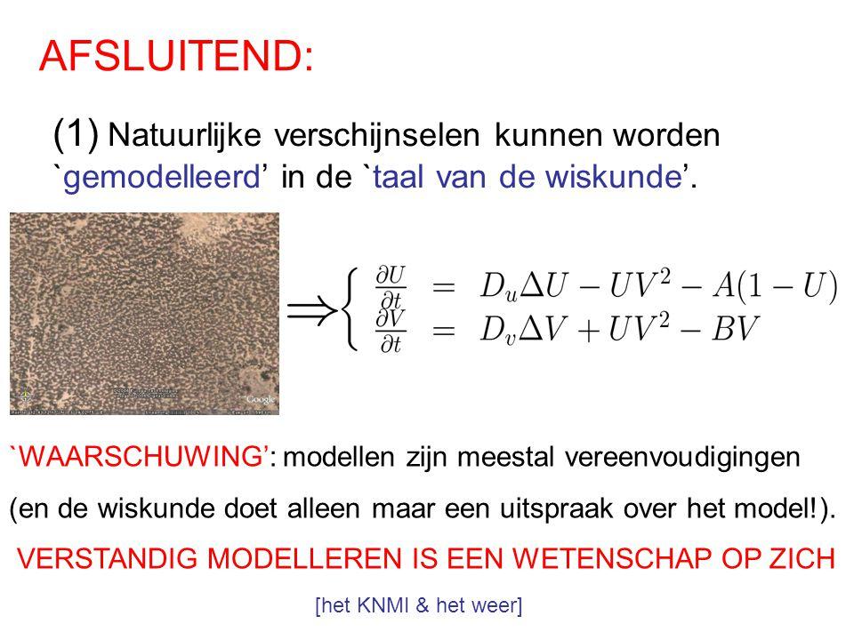 AFSLUITEND: (1) Natuurlijke verschijnselen kunnen worden `gemodelleerd' in de `taal van de wiskunde'.